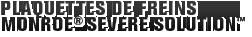 MONROE BRAKES®: PLAQUETTES DE FREINS MONROE® SEVERE SOLUTION™
