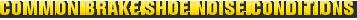 MONROE BRAKES®: COMMON BRAKE SHOE NOISE CONDITIONS