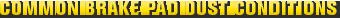 MONROE BRAKES®: COMMON BRAKE PAD DUST CONDITIONS