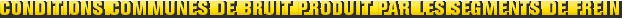 MONROE BRAKES®: CONDITIONS COMMUNES DE BRUIT PRODUIT PAR LES SEGMENTS DE FREIN