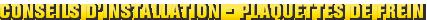 MONROE BRAKES®: Conseils D'installation - Plaquettes de Frein